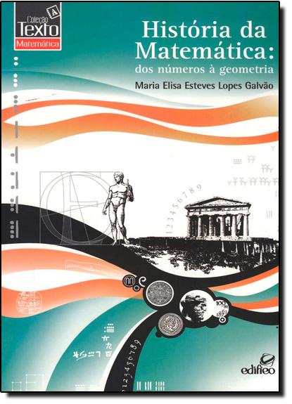 História da Matemática: dos Números a Geometria, livro de Izabel Galvão