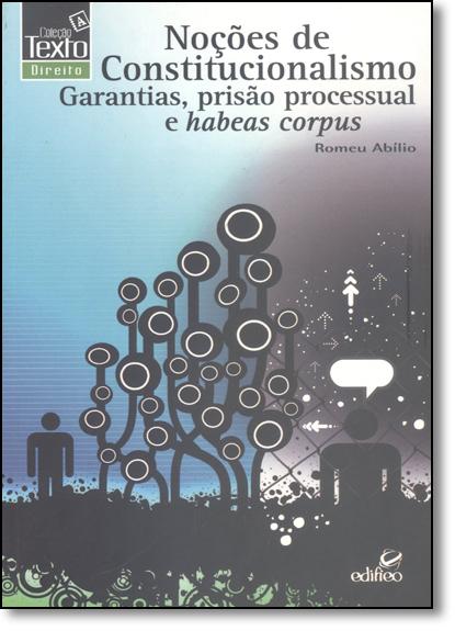 Noções de Constitucionalismo: Garantias, Prisão Processual e Habeas Corpus - Coleção Texto Direito, livro de Romeu Abílio