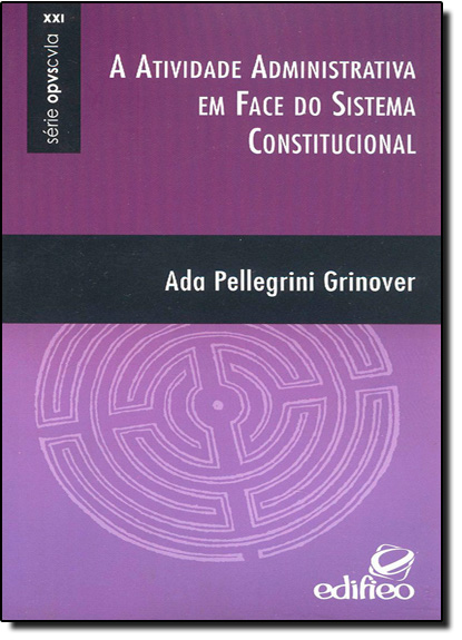 Atividade Administrativa em Face do Sistema Constitucional, A - Série Opvscvla, livro de Ada Pellegrini Grinover