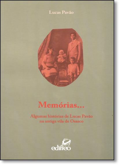 Memórias...: Algumas Histórias de Lucas Pavão na Antiga Vila de Osasco, livro de Lucas Pavão