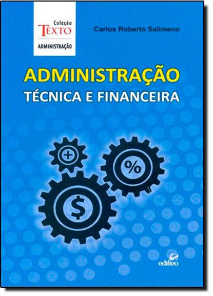 Administração Técnica e Financeira - Coleção Texto Administração, livro de Carlos Roberto Salimeno