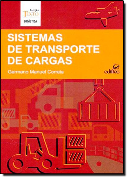 Sistemas de Transporte de Cargas - Coleção Texto Logística, livro de Germano Manuel Correia