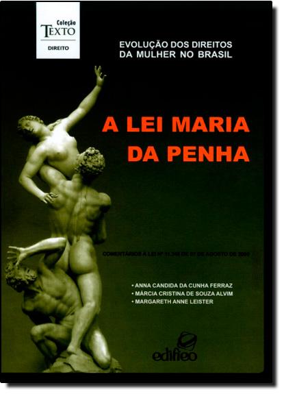 Evolução dos Direitos da Mulher no Brasil: A Lei Maria da Penha, livro de Anna Candida da Cunha Ferraz