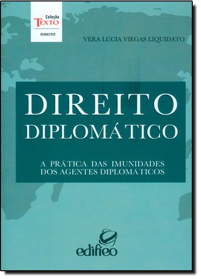 Direito Diplomático: A Prática das Imunidades dos Agentes Diplomáticos, livro de Vera Lúcia Viegas Liquidato