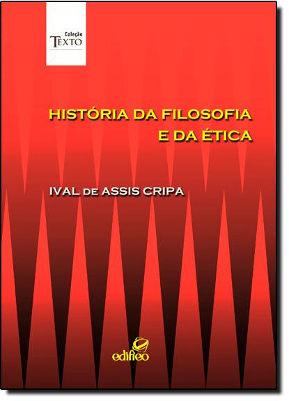 História da Filosofia e da Ética - Coleção Texto, livro de Ival de Assis Cripa