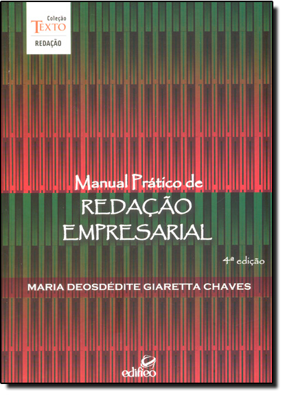 Manual Prático de Redação Empresarial - Coleção Texto, livro de Maria Deosdédite Giaretta Chaves