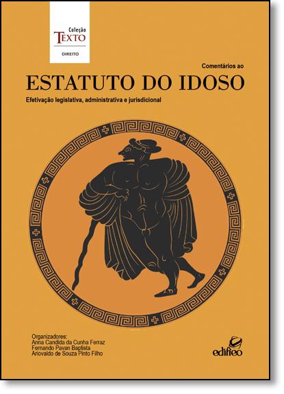 Comentários ao Estatuto do Idoso: Efetivação Legislativa, Administrativa e Jurisdicional, livro de Anna Candida da Cunha Ferraz