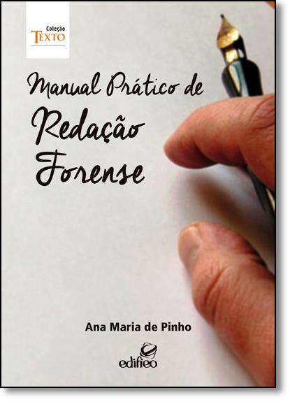 Manual Prático de Redação Forense - Coleção Texto, livro de Ana Maria de Pinho
