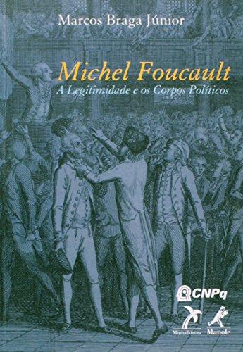 Michel Foucault-a Legitimidade e os Corpos Políticos, livro de Braga Júnior, Marcos