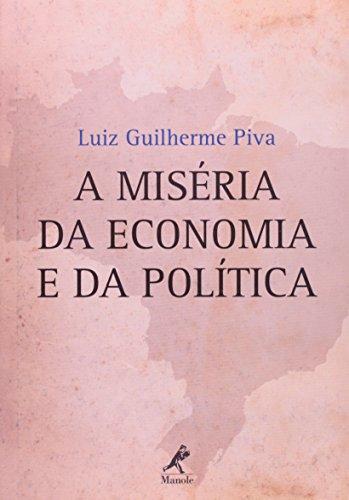 A Miséria da Economia e da Política, livro de Piva, Luiz Guilherme