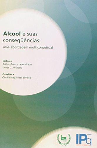 Álcool e suas consequências-Uma Abordagem Multiconceitual, livro de Andrade, Arthur Guerra de / Anthony, James C. / Silveira, Camila Magalhães