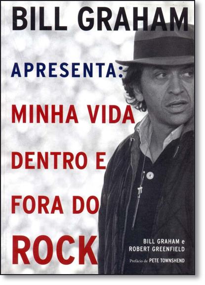 Bill Graham Apresenta: Minha Vida Dentro e Fora do Rock, livro de Bill Graham