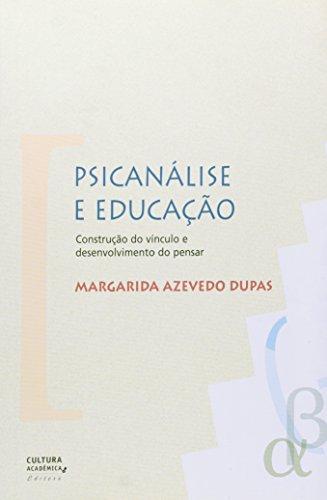 Psicanálise e educação - Construção do vínculo e desenvolvimento do pensar, livro de Margarida Azevedo Dupas