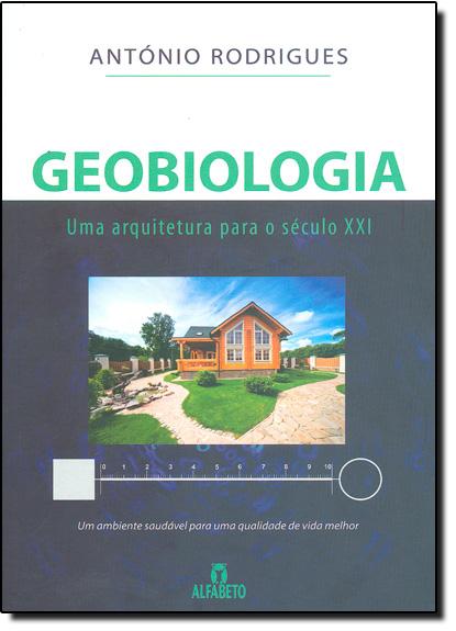 Geobiologia: Uma Arquitetura Para o Século XXI, livro de António Rodrigues