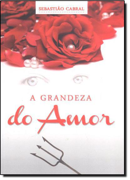 Grandeza do Amor, A, livro de Sebastião Cabral