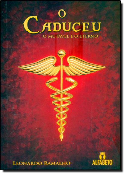 Caduceu, O: O Mutável e o Eterno, livro de Leonardo Ramalho Vieira