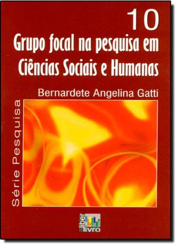 Grupo Focal na Pesquisa em Ciências Sociais e Humanas - Volume 10, livro de Bernardete Angelina Gatti
