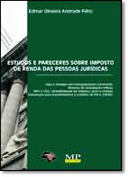 Estudos e Pareceres Sobre Imposto de Renda das Pessoas Jurídicas, livro de Edmar Oliveira Andrade Filho