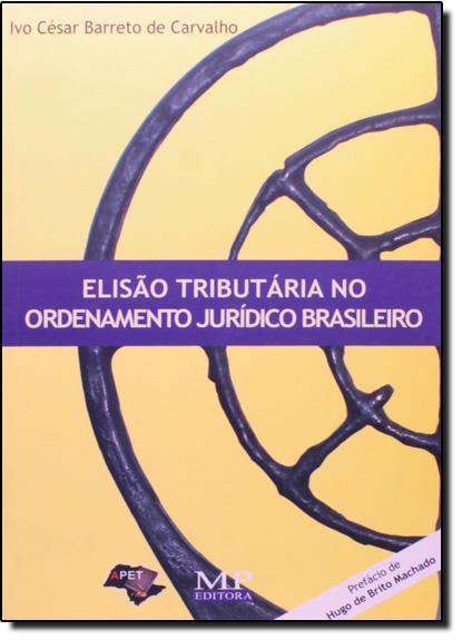 Elisão Tributária no Ordenamento Jurídico Brasileiro, livro de Ivo Cesar Barreto de Carvalho