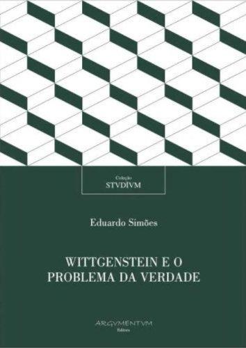 Wittgenstein e o Problema da Verdade, livro de Eduardo Simoes