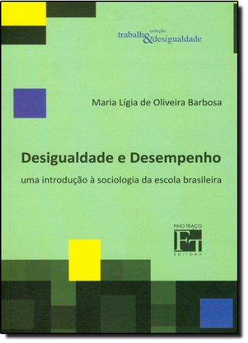Desigualdade e Desempenho. Uma Introdução Sociologia da Escola Brasil, livro de Maria Ligia de Oliveira Barbosa