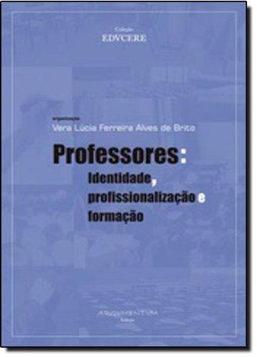 Professores - Identidade, Profissionalizacao E Formacao, livro de Vera Lucia Ferreira Alves de Brito