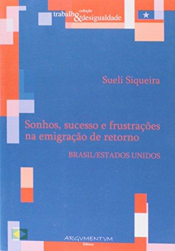 Sonhos, Sucesso e Frustrações na Emigração de Retorno. Brasil - Estados Unidos, livro de Sueli Siqueira