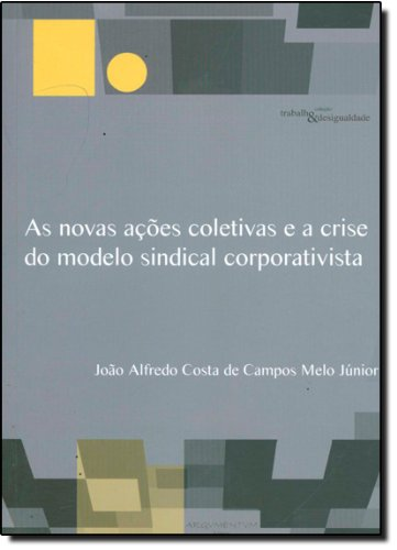 Novas Açoes Coletivas E A Crise Do Modelo Sindical, livro de Joao Alfredo Costa De Campos Melo Junior