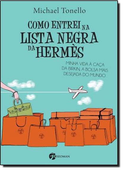 Como Entrei na Lista Negra da Hermes - Minha Vida - A Caça da Brikin, a Bolsa mais Desejada do Mundo, livro de Michael Tonello