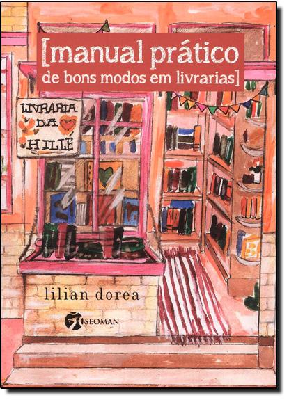 Manual Prático de Bons Modos em Livrarias, livro de Lilian Dorea