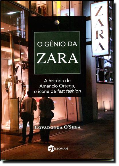 Gênio da Zara, O: Covadonga Oshea, livro de Leonardo Castilhone