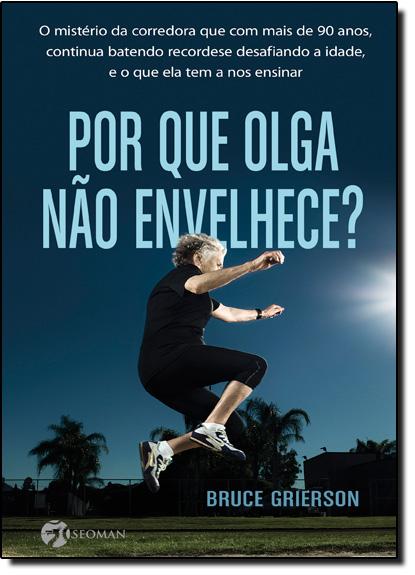 Por que Olga Não Envelhece?, livro de Bruce Grierson