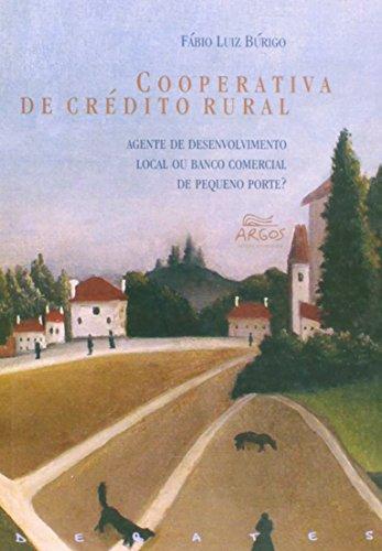 Cooperativa de Crédito Rural: agente de desenvolvimento local ou banco comercial de pequeno porte, livro de Fábio Luiz Búrigo