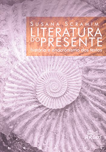 Literatura do Presente: história e anacronismo dos textos, livro de Susana Scramim