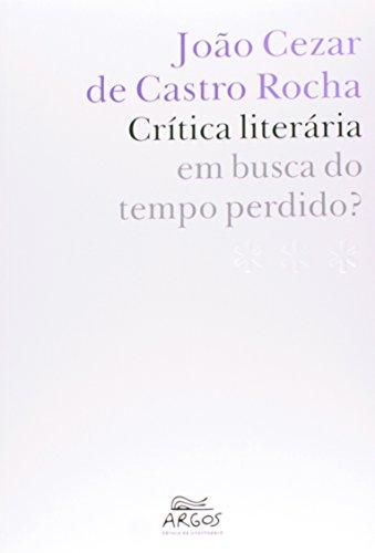 Crítica literária: em busca do tempo perdido? , livro de João Cezar de Castro Rocha