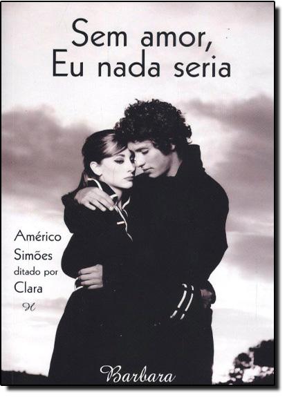 Sem Amor, Eu Nada Seria, livro de Américo Simões