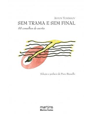 Sem Trama e Sem Final - 99 Conselhos da Escrita, livro de Anton Tchékhov