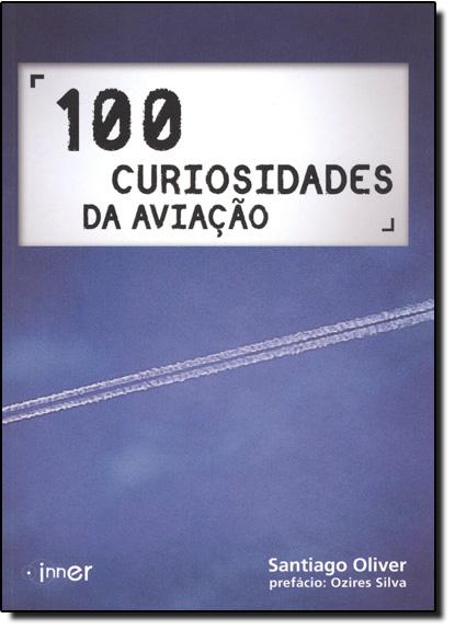 100 Curiosidades da Aviação, livro de Santiago Oliver
