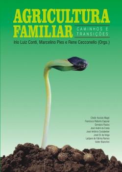 Agricultura familiar - Caminhos e transições, livro de Rene Cecconello, Irio Luiz Conti, Marcelino Pies