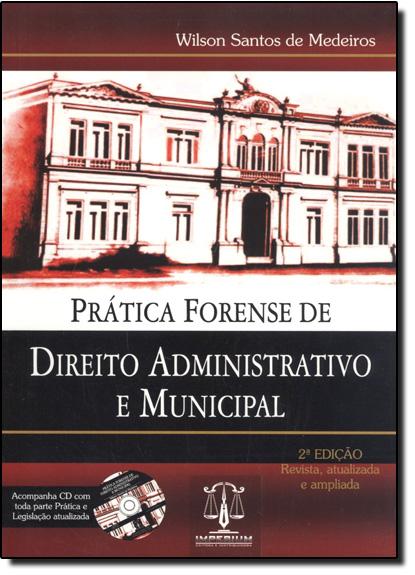 PRATICA FORENSE DE DIREITO ADMINISTRATIVO E MUNICIPAL, livro de MARTHA MEDEIROS