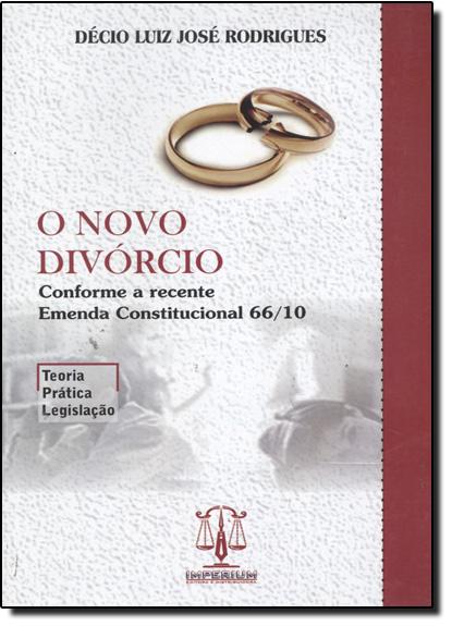 Novo Divórcio, O - Conforme a Recente Emenda Constitucional 66/, livro de Décio Luiz José Rodrigues