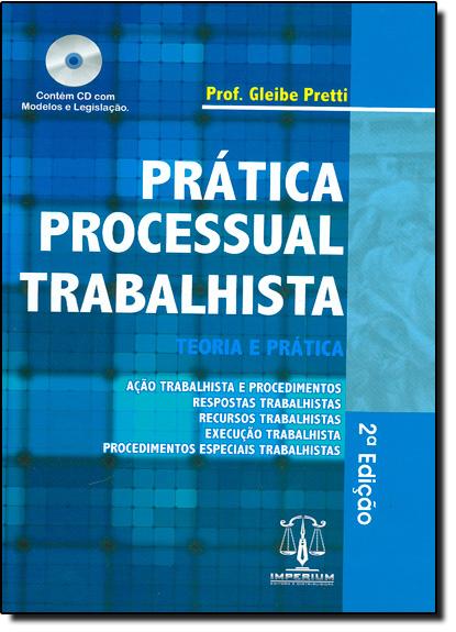 Prática Processual Trabalhista: Teoria e Prática, livro de Gleibe Pretti