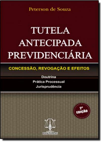 Tutela Antecipada Previdenciária: Concessão, Revogação e Efeitos, livro de Peterson de Souza
