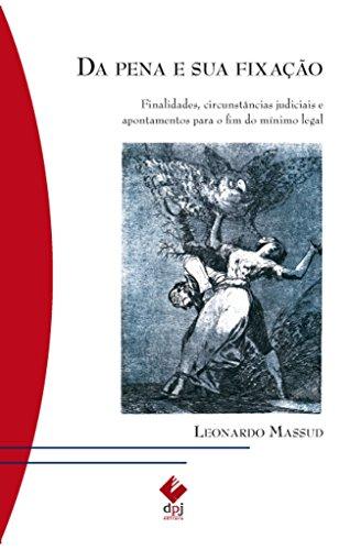 Da pena e sua fixação - Finalidades, circunstâncias judiciais e apontamentos para o fim do mínimo legal, livro de Leonardo Massud