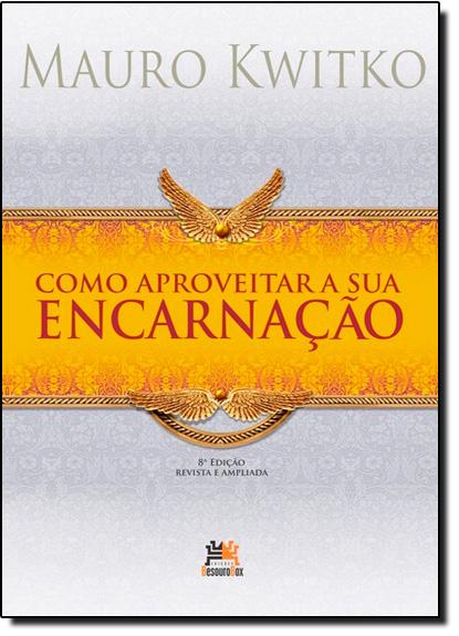Como Aproveitar a Sua Encarnação, livro de Mauro Kwitko