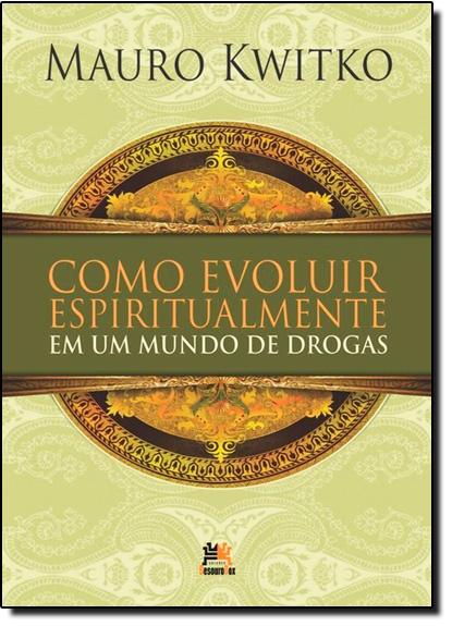 Como Evoluir Espiritualmente em um Mundo de Drogas, livro de Mauro Kwitko