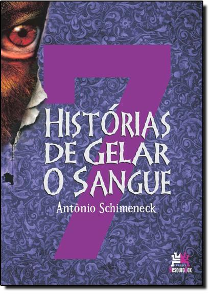 7 Histórias de Gelar o Sangue, livro de Antônio Schimeneck