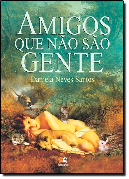 Amigos Que Não São Gente, livro de Daniela Neves Santos