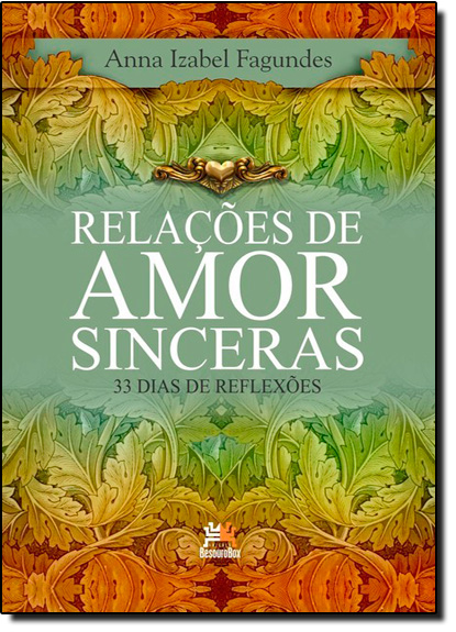 Relações de Amor Sinceras: 33 Dias de Reflexões, livro de Anna Izabel Fagundes