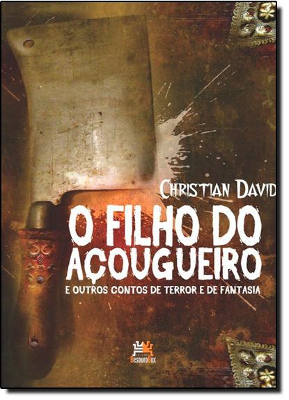 Filho do Açougueiro, O: E Outros Contos de Terror e de Fantasia, livro de Christian David